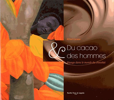 Du Cacao Et Des Hommes - Voyage Dans Le Monde Du Chocolat - Alfred Conesa