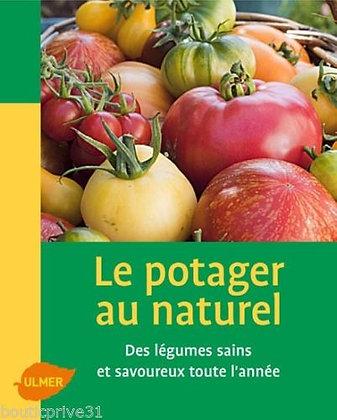 Le Potager au naturel - Des Légumes Sains Et Savoureux Toute L'année