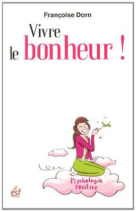 Vivre Le Bonheur ! - Etre Heureux Et Le Rester - F. Dorn