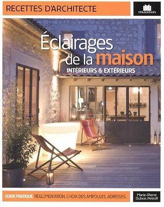 Eclairages de la maison : Intérieurs & extérieurs -  Marie-Pierre Dubois Pétroff