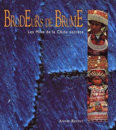 Les Miao De La Chine Secrète - Brodeurs De Brume -  Annie Reffet