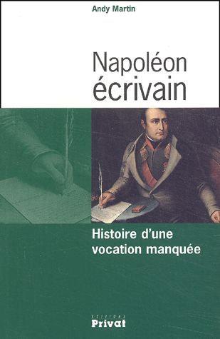 Napoléon Écrivain - Histoire D'une Vocation Manquée - Andy Martin