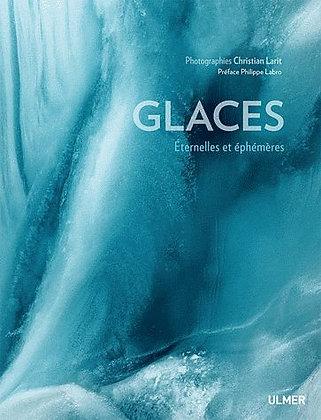 Glaces - Eternelles Et Éphémères Christian Larit - Ed Ulmer