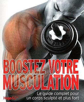 Boostez Votre Musculation - Le Guide Complet Pour Un Corps Sculpté Et Plus Fort