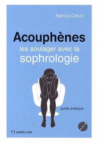 Acouphènes - Les Soulager Avec La Sophrologie (1cd Audio)