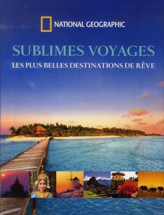 sublimes voyages   les plus belles destinations de rêve  - National Geographic