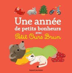 Une Année De Petits Bonheurs Avec Petit Ours Brun - Marie Aubinais