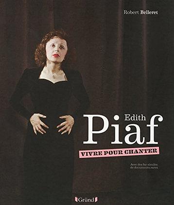 Edith Piaf - Vivre pour chanter - Robert BELLERET - Gründ