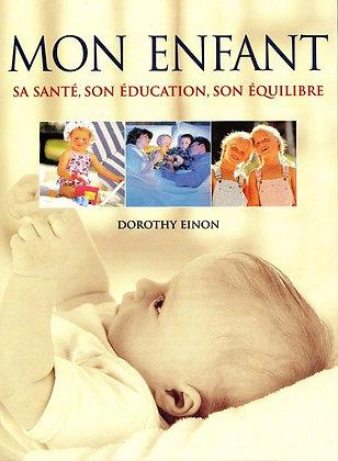 Mon enfant Sa santé, son éducation, son équilibre - Einon Dorothy