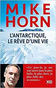L'Antarctique, le rêve d'une vie Broché – Mike Horn 24 mai 2018