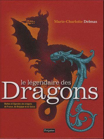 Le Légendaire Des Dragons - Marie-Charlotte Delmas