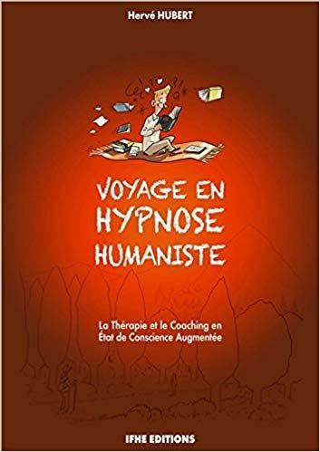 Voyage en hypnose humaniste - La Thérapie et le Coaching- Hervé Hubert