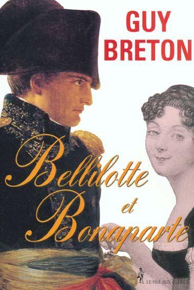Bellilotte Et Bonaparte - Roman historique -  Guy Breton