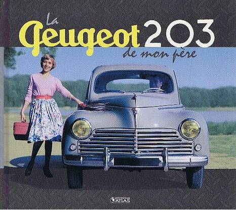 La Peugeot 203 De Mon Père - Editions Atlas