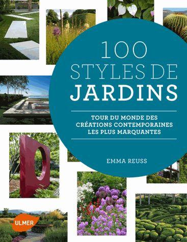 100 Styles De Jardins - Tour Du Monde Des Créations Contemporaines Les Plus Marq