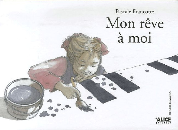 Mon rêve a moi  - Alice  et Pascale Francotte