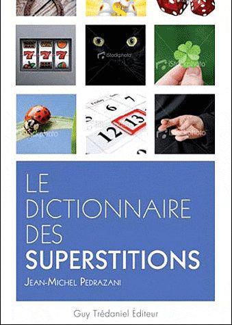 Le Dictionnaire Des Superstitions  - jean-michel pedrazzani