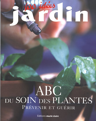 ABC du soin des plantes : Prévenir et guérir - Denis Retournard