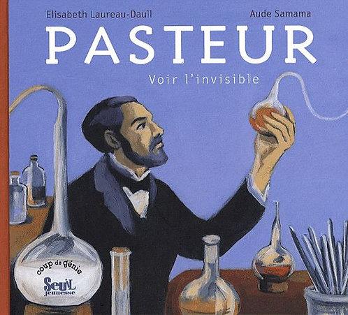 Pasteur - Voir L'invisible Elisabeth Laureau-Daull