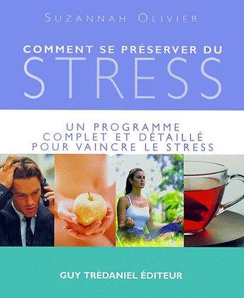 Comment Se Préserver Du Stress - Un Programme Complet Et Détaillé Pour Vaincre .