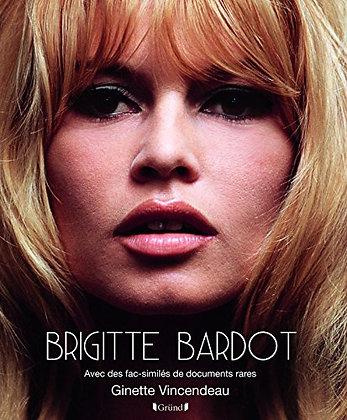 Brigitte Bardot  -  Avec des fac-similés de documents rares - Ginette Vincendeau