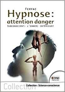 Hypnose : attention danger - Subconscient : l'ennemi intérieur ! - Feryac