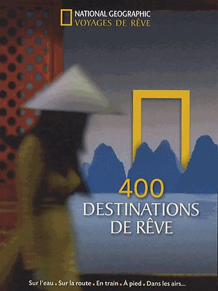 400 Destinations De Rêve - National Geographic Society