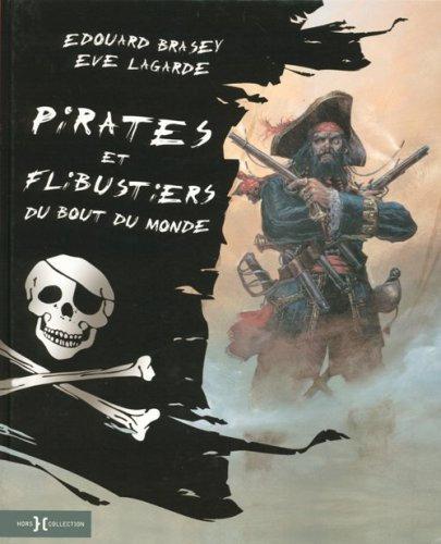 Pirates Et Flibustiers Du Bout Du Monde - Edouard Brasey