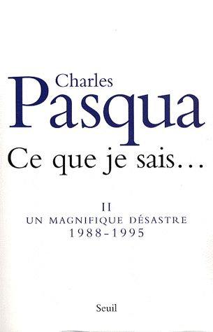 Ce Que Je Sais - Tome 2, Un Magnifique Désastre (1988-1995) Charles Pasqua