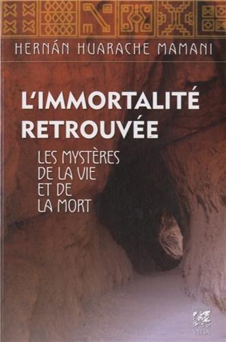 L'immortalité Retrouvée - Les Mystères De La Vie Et De La Mort  - Hernan Huarach