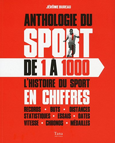 Anthologie Du Sport De 1 À 1000 - L'histoire Du Sport En Chiffres Jérôme Bureau