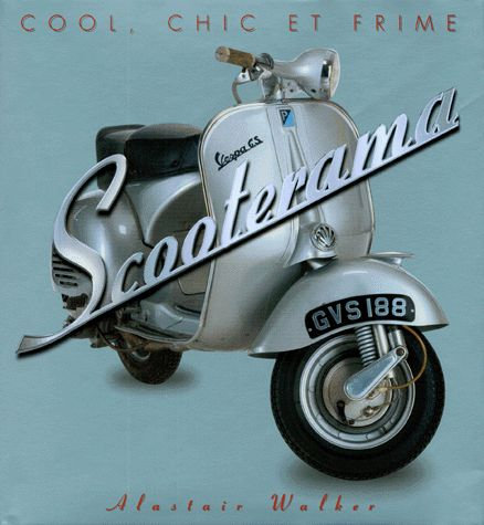 Scooterama - Cool, Chic Et Frime -  Alastair Walker