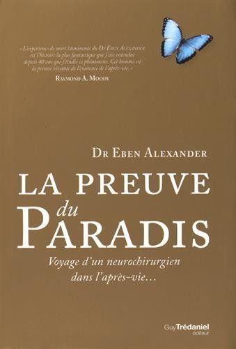 La Preuve Du Paradis - Voyage D'un Neurochirurgien Dans L'après-Vie Eben Alexand