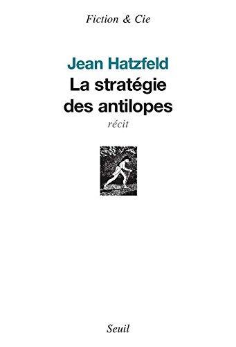 La Stratégie Des Antilopes - Jean Hatzfeld