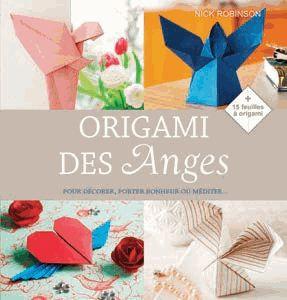 Origami Des Anges - Pour Décorer, Porter Bonheur Ou Méditer  - Nick Robinson