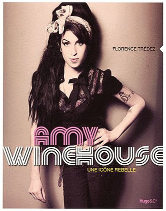 Amy Winehouse - Une Icône Rebelle - Florence Trédez