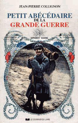 Petit Abécédaire De La Grande Guerre - Ces Mots Racontent L'histoire 1914-1918