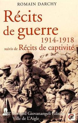 Récits De Guerre 1914-1918 - Suivis De Récits De Captivité -Romain Romain Darchy