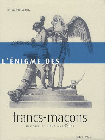 L'énigme Des Francs-Maçons - Histoire Et Liens Mystiques