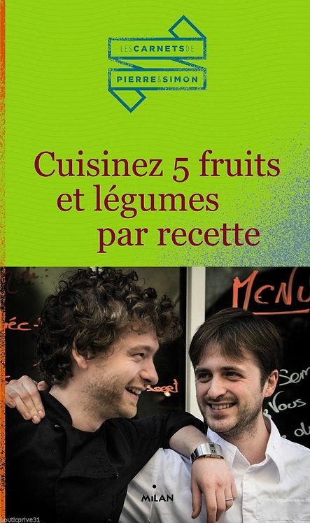 Cuisinez 5 fruits et légumes par recette/Carlier Simon -  Lefebvre Pierre