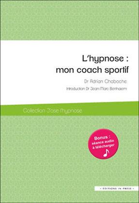 L'hypnose : mon coach sportif - de Adrian Chaboche et J. M. Benhaiem