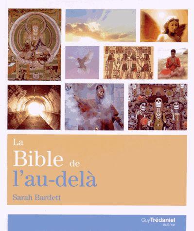 La Bible De L'au-Delà - Croyance Et Vérité... Rencontre Et Expérience Sarah Bart