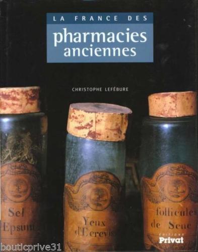 Beau livre - La France des pharmacies anciennes - Lefébure Christophe