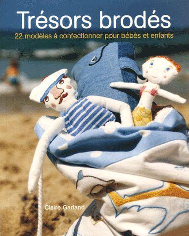 Trésors Brodés - 22 Modèles À Confectionner Pour Bébés Et Enfants Claire Garland