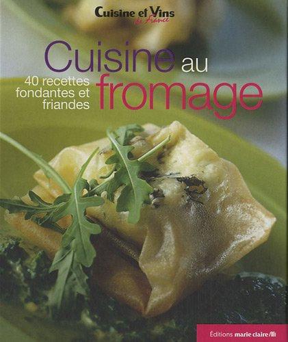 Cuisine au fromage : 40 recettes fondantes et friandes - Thierry Lamarre