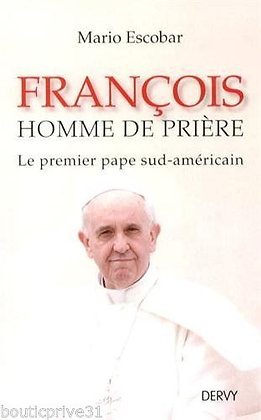 François, Homme De Prière -Le Premier Pape Sud-Américain