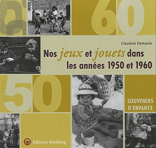 Nos jeux et jouets dans les années 1950 et 1960 : Souvenirs d'enfance C. Demanie