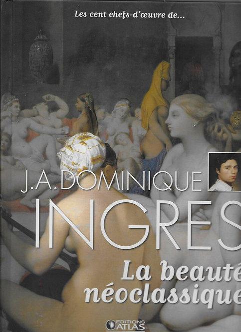 Les Cent Chefs-D'oeuvre De ... J.A. Dominique Ingres  - La Beaute Neoclassique