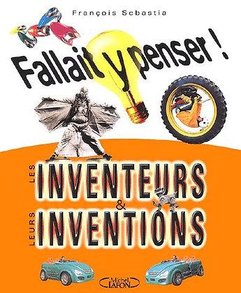 Fallait Y Penser ! Les Inventeurs & Leurs Inventions -  F Sébastia