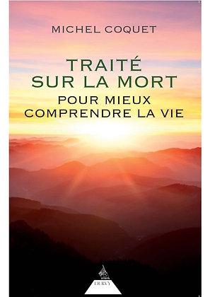 Traité Sur La Mort - Pour Mieux Comprendre La Vie - Michel Coquet